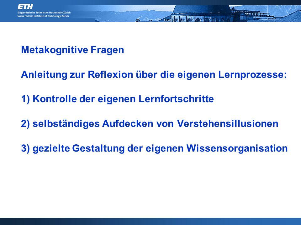 Metakognitive Fragen Anleitung zur Reflexion über die eigenen Lernprozesse: 1) Kontrolle der eigenen Lernfortschritte.