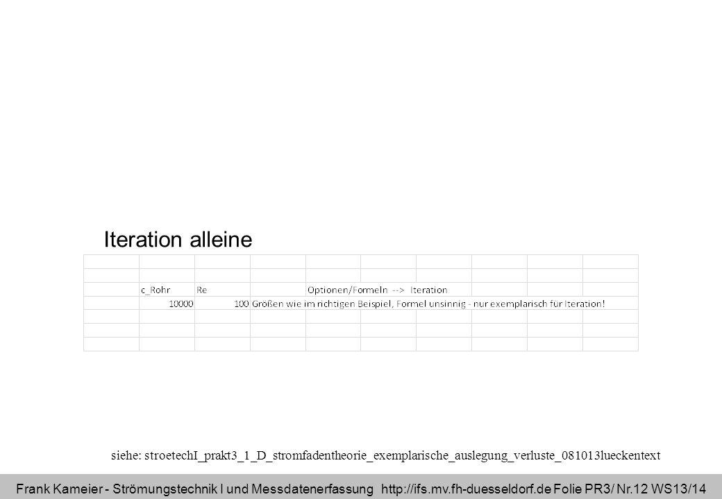 Iteration alleine siehe: stroetechI_prakt3_1_D_stromfadentheorie_exemplarische_auslegung_verluste_081013lueckentext.