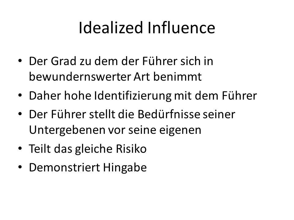 Idealized Influence Der Grad zu dem der Führer sich in bewundernswerter Art benimmt. Daher hohe Identifizierung mit dem Führer.