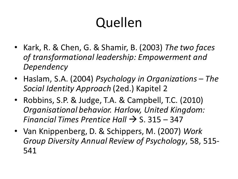 Quellen Kark, R. & Chen, G. & Shamir, B. (2003) The two faces of transformational leadership: Empowerment and Dependency.