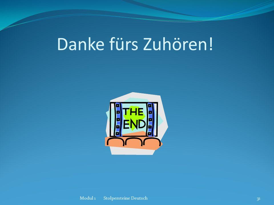 Danke fürs Zuhören! Modul 1 Stolpersteine Deutsch