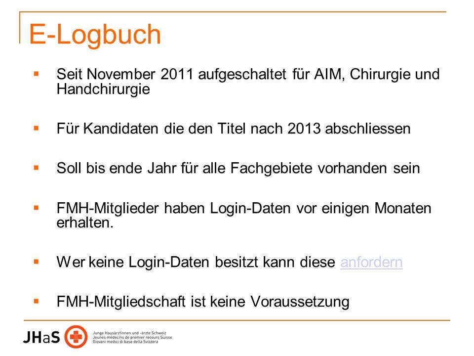 E-Logbuch Seit November 2011 aufgeschaltet für AIM, Chirurgie und Handchirurgie. Für Kandidaten die den Titel nach 2013 abschliessen.