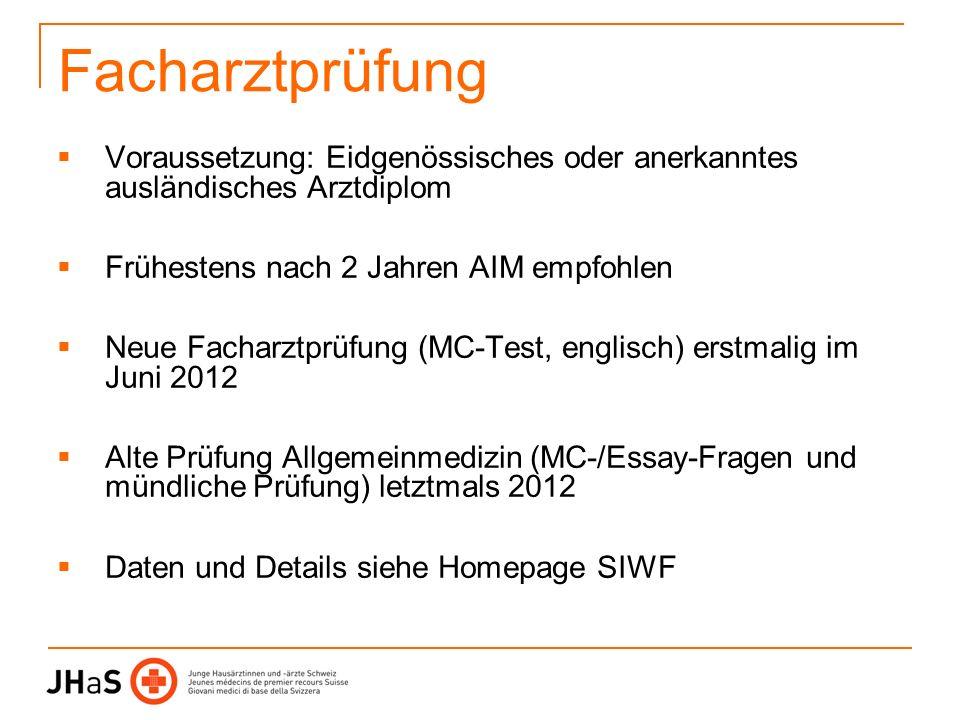 Facharztprüfung Voraussetzung: Eidgenössisches oder anerkanntes ausländisches Arztdiplom. Frühestens nach 2 Jahren AIM empfohlen.