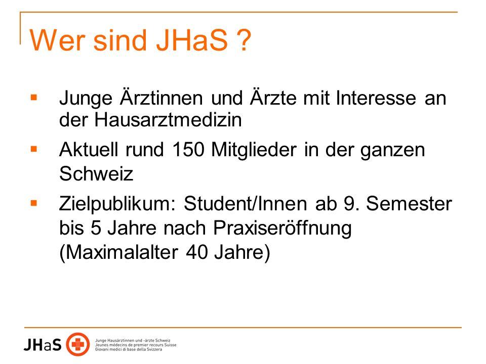 Wer sind JHaS Junge Ärztinnen und Ärzte mit Interesse an der Hausarztmedizin. Aktuell rund 150 Mitglieder in der ganzen Schweiz.