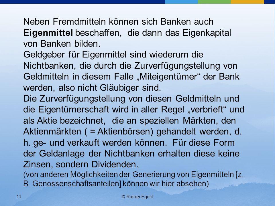 Neben Fremdmitteln können sich Banken auch Eigenmittel beschaffen, die dann das Eigenkapital von Banken bilden.