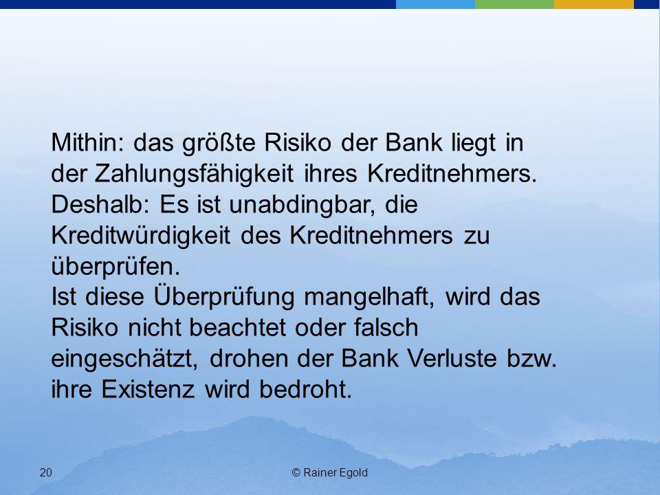 Mithin: das größte Risiko der Bank liegt in der Zahlungsfähigkeit ihres Kreditnehmers.