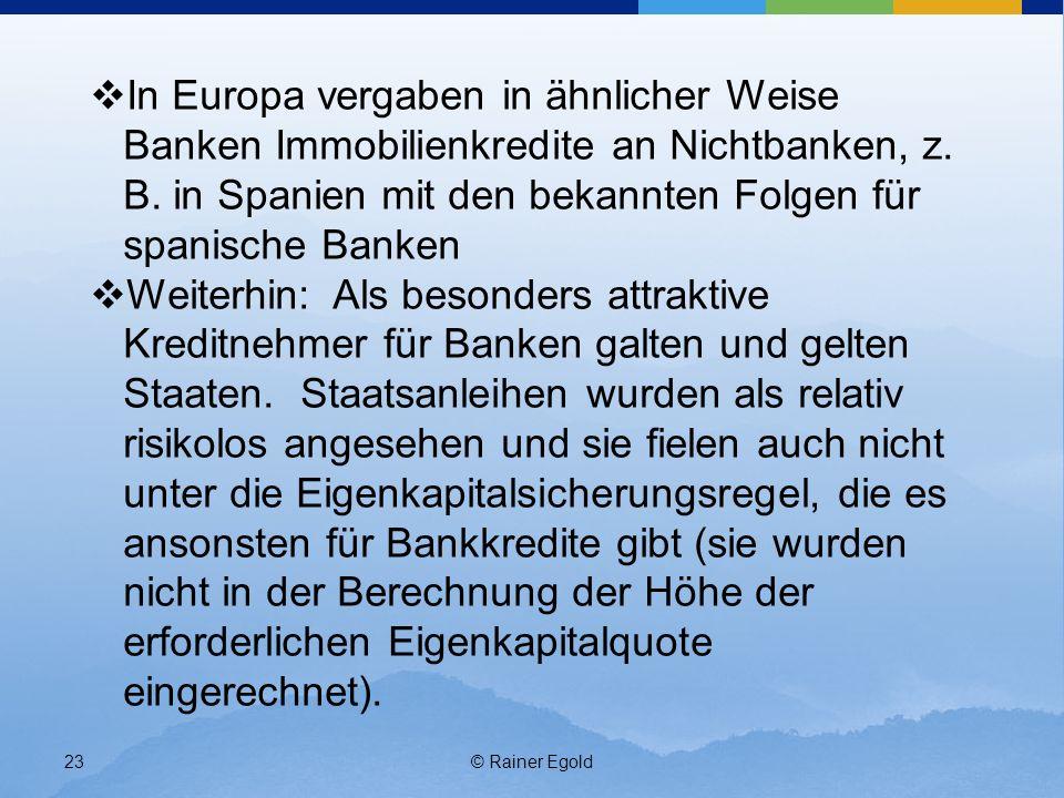 In Europa vergaben in ähnlicher Weise Banken Immobilienkredite an Nichtbanken, z. B. in Spanien mit den bekannten Folgen für spanische Banken