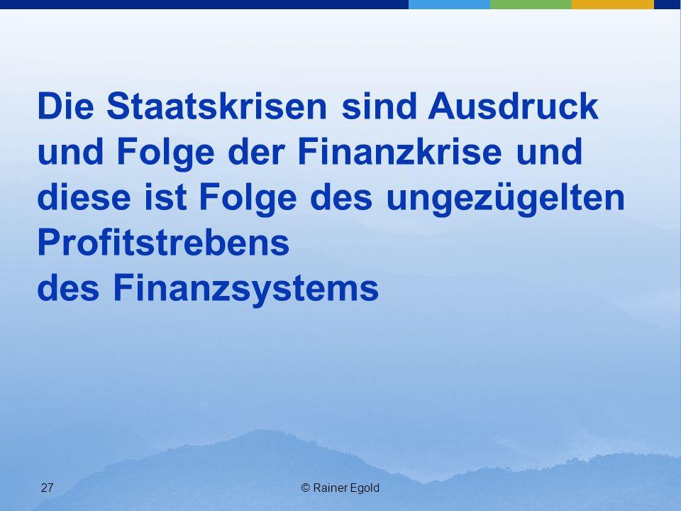 Die Staatskrisen sind Ausdruck und Folge der Finanzkrise und diese ist Folge des ungezügelten Profitstrebens des Finanzsystems