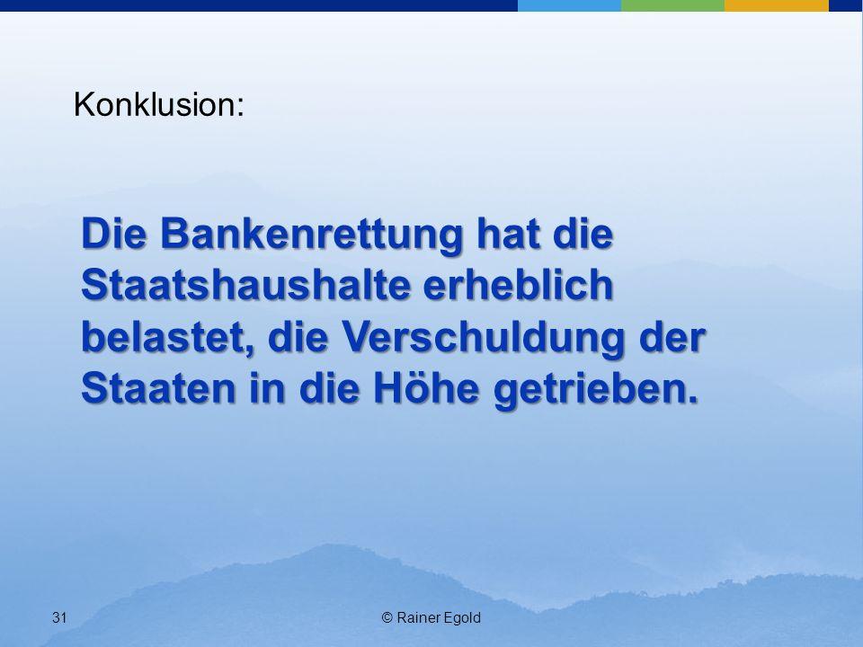 Konklusion: Die Bankenrettung hat die Staatshaushalte erheblich belastet, die Verschuldung der Staaten in die Höhe getrieben.