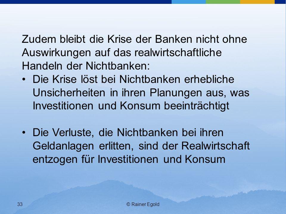Zudem bleibt die Krise der Banken nicht ohne Auswirkungen auf das realwirtschaftliche Handeln der Nichtbanken: