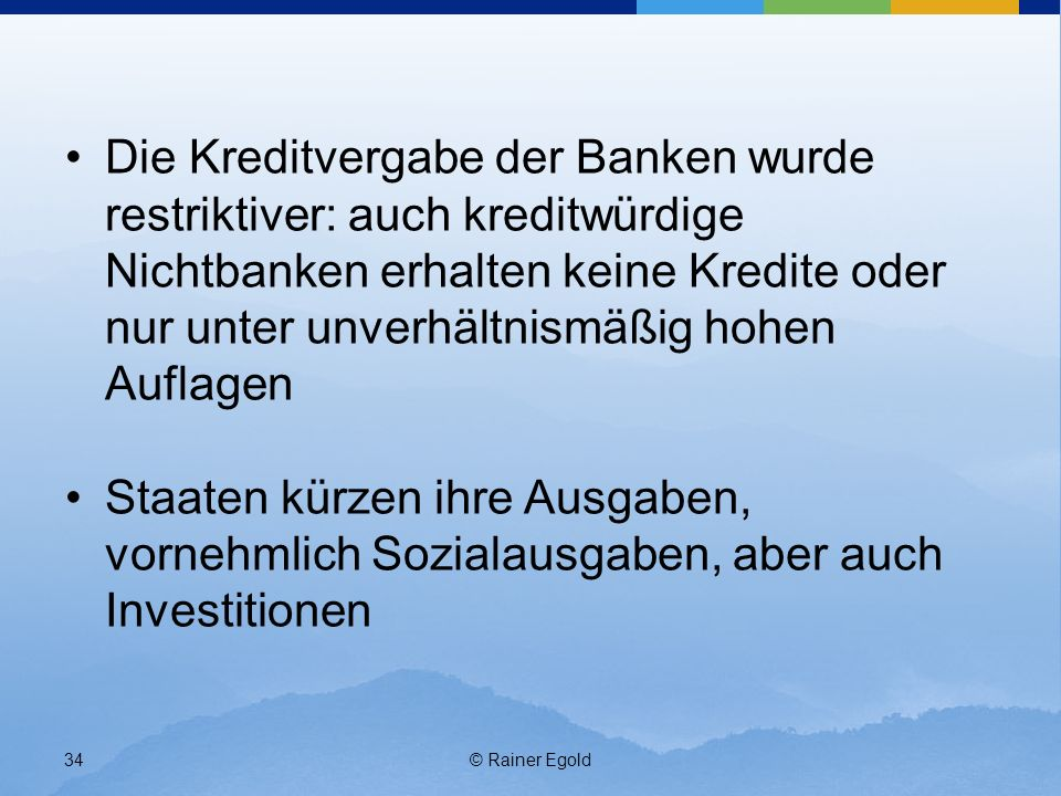 Die Kreditvergabe der Banken wurde restriktiver: auch kreditwürdige Nichtbanken erhalten keine Kredite oder nur unter unverhältnismäßig hohen Auflagen