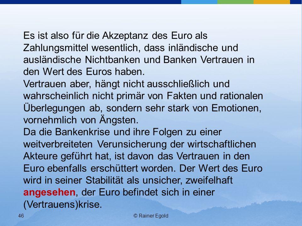 Es ist also für die Akzeptanz des Euro als Zahlungsmittel wesentlich, dass inländische und ausländische Nichtbanken und Banken Vertrauen in den Wert des Euros haben.