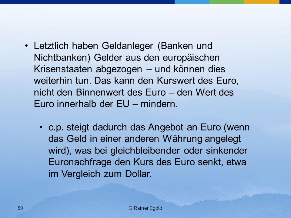 Letztlich haben Geldanleger (Banken und Nichtbanken) Gelder aus den europäischen Krisenstaaten abgezogen – und können dies weiterhin tun. Das kann den Kurswert des Euro, nicht den Binnenwert des Euro – den Wert des Euro innerhalb der EU – mindern.