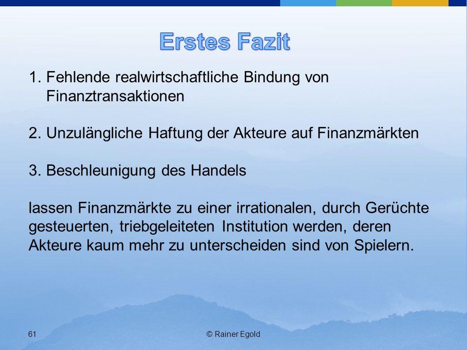 Erstes Fazit Fehlende realwirtschaftliche Bindung von Finanztransaktionen. Unzulängliche Haftung der Akteure auf Finanzmärkten.