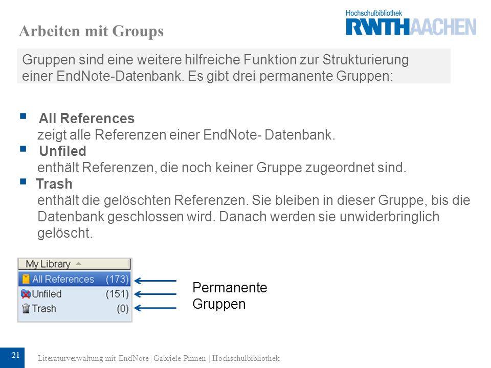 Arbeiten mit Groups Gruppen sind eine weitere hilfreiche Funktion zur Strukturierung einer EndNote-Datenbank. Es gibt drei permanente Gruppen:
