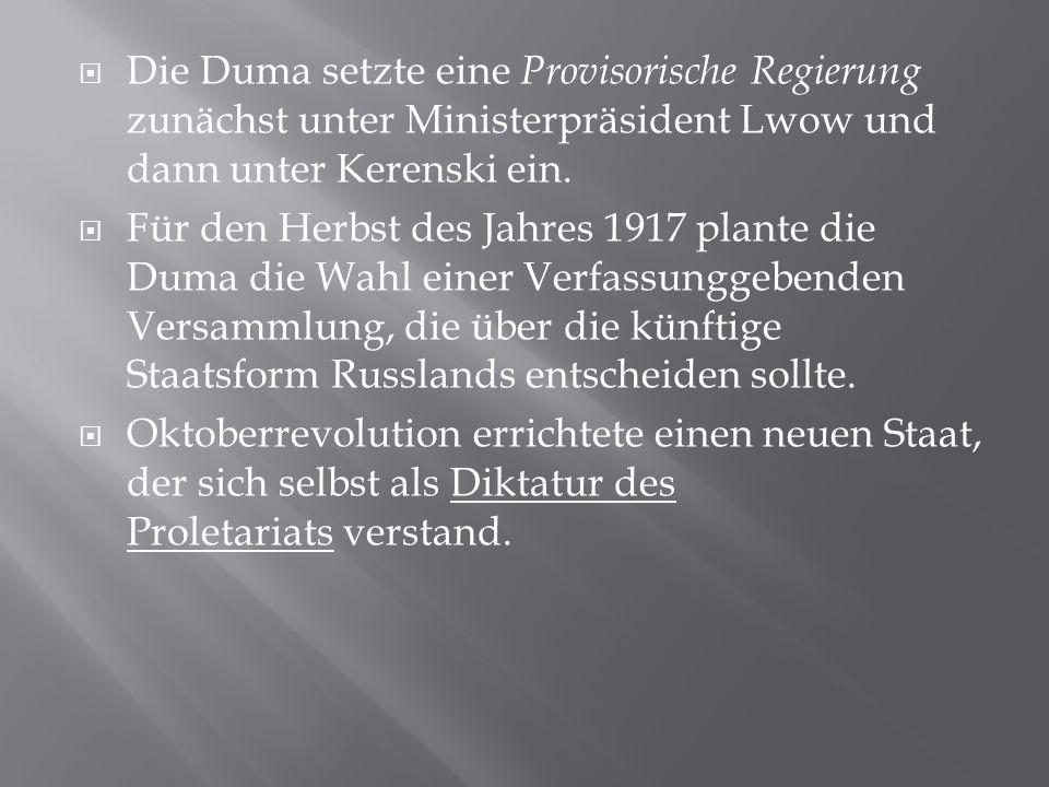 Die Duma setzte eine Provisorische Regierung zunächst unter Ministerpräsident Lwow und dann unter Kerenski ein.