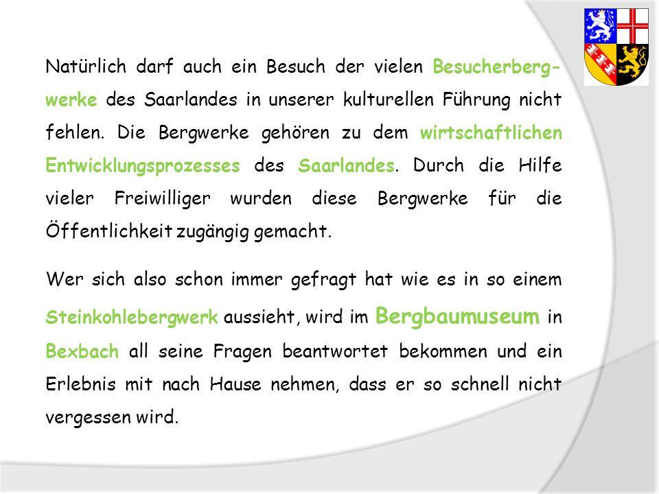 Natürlich darf auch ein Besuch der vielen Besucherberg-werke des Saarlandes in unserer kulturellen Führung nicht fehlen.