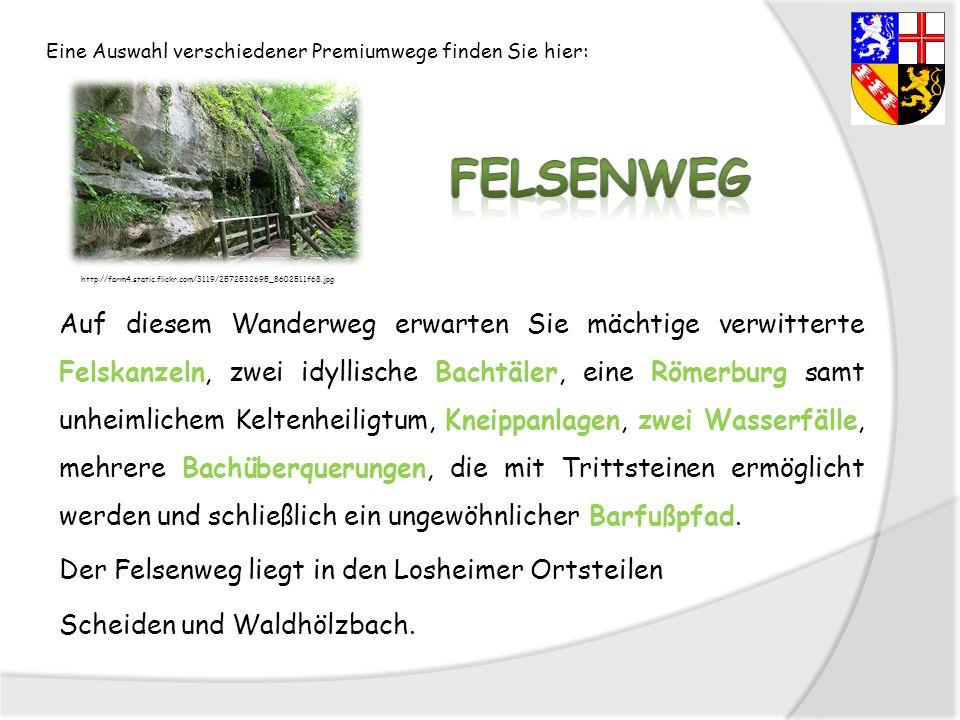 Eine Auswahl verschiedener Premiumwege finden Sie hier: Felsenweg. http://farm4.static.flickr.com/3119/2572532695_8602511f68.jpg.