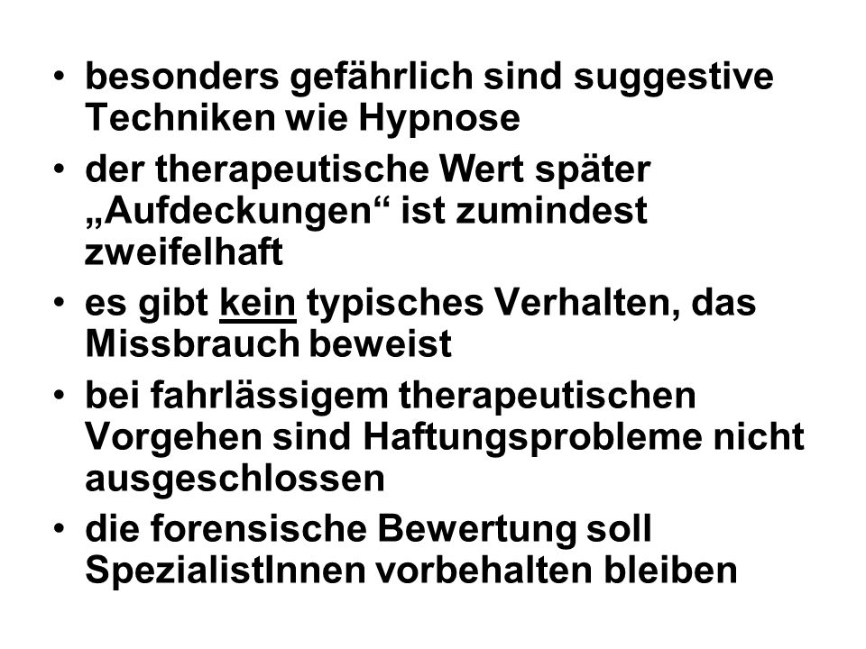 besonders gefährlich sind suggestive Techniken wie Hypnose