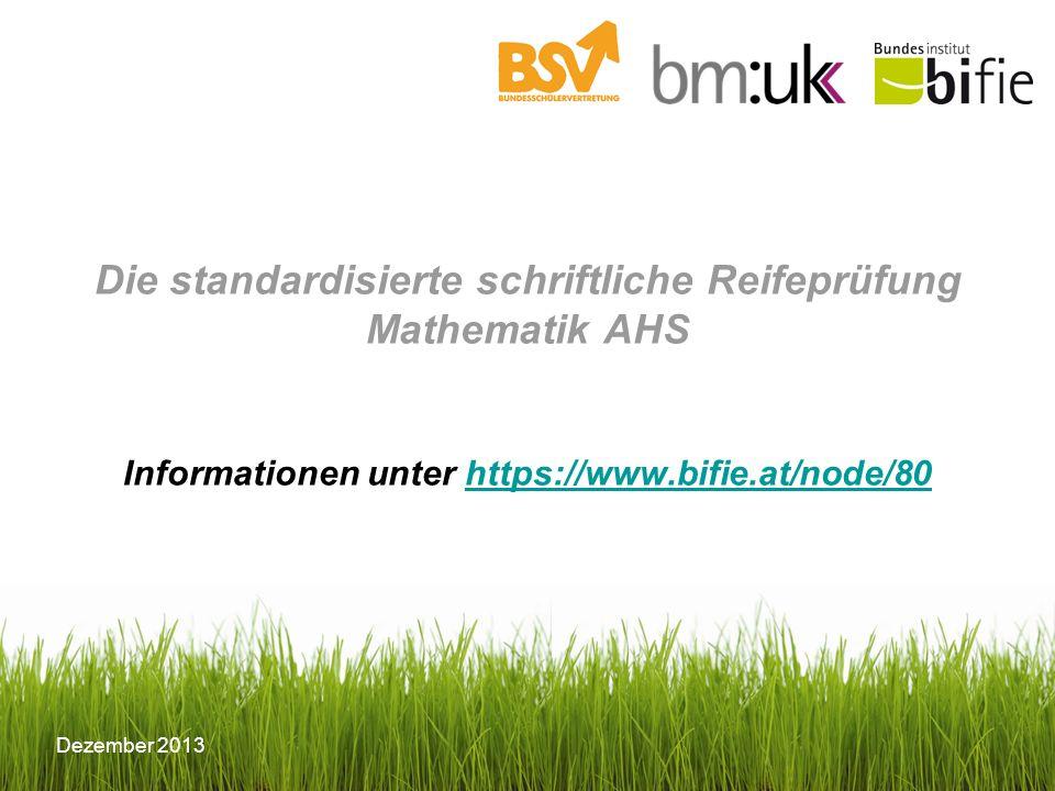 Die standardisierte schriftliche Reifeprüfung Mathematik AHS Informationen unter https://www.bifie.at/node/80