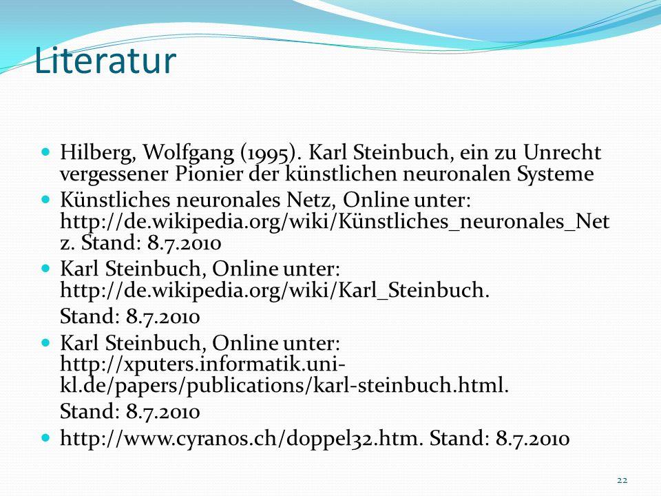 Literatur Hilberg, Wolfgang (1995). Karl Steinbuch, ein zu Unrecht vergessener Pionier der künstlichen neuronalen Systeme.