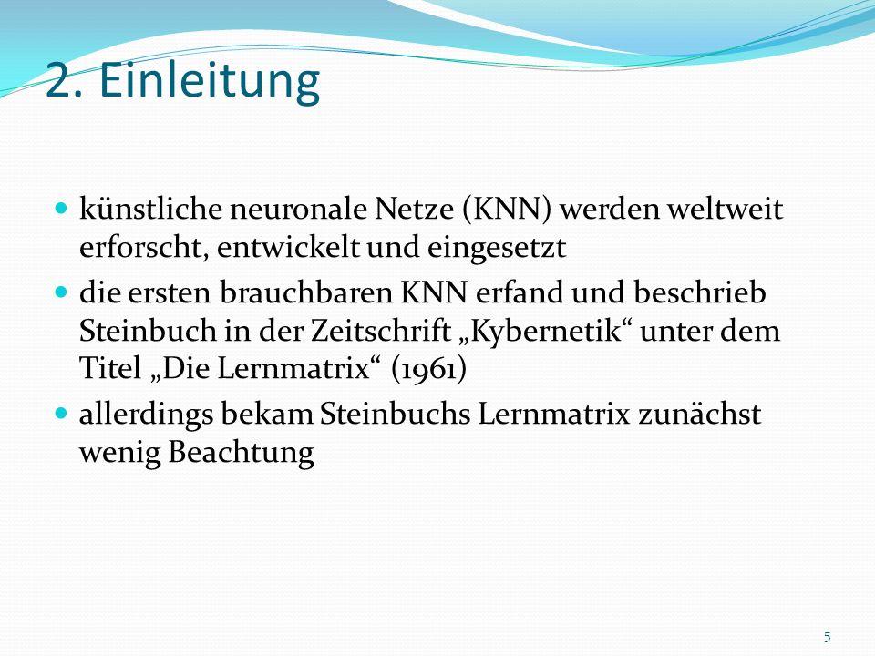 2. Einleitung künstliche neuronale Netze (KNN) werden weltweit erforscht, entwickelt und eingesetzt.