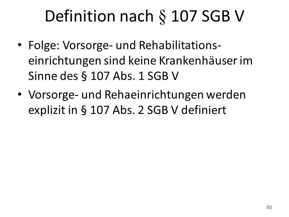 Definition nach § 107 SGB V Folge: Vorsorge- und Rehabilitations-einrichtungen sind keine Krankenhäuser im Sinne des § 107 Abs. 1 SGB V.