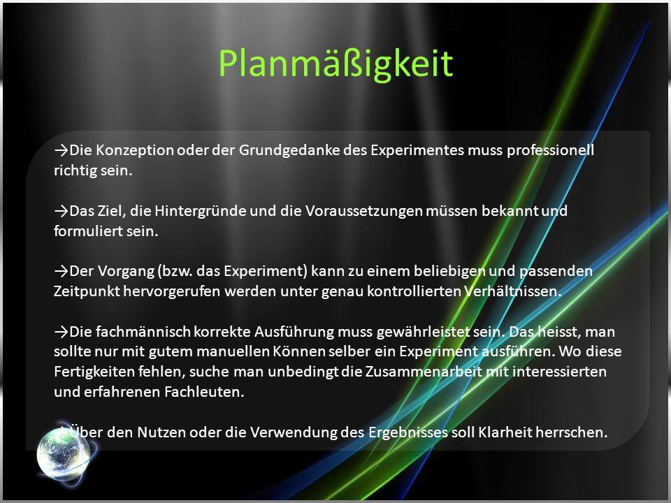 Planmäßigkeit Die Konzeption oder der Grundgedanke des Experimentes muss professionell richtig sein.