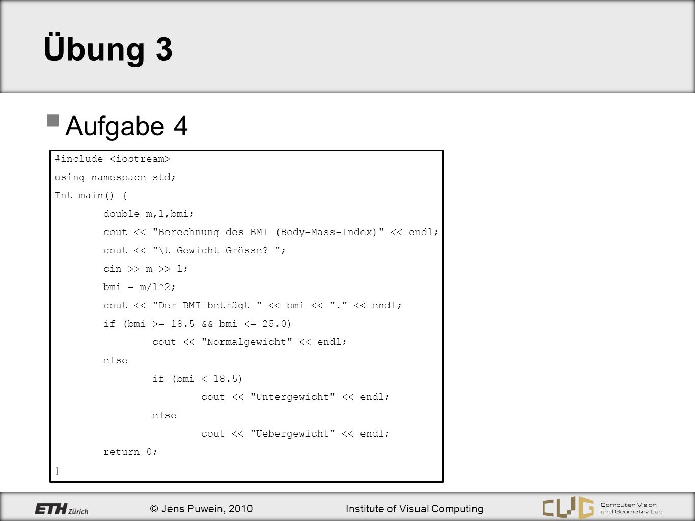 Übung 3 Aufgabe 4 #include <iostream> using namespace std;