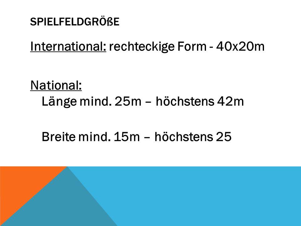 SpielfeldgrößeInternational: rechteckige Form - 40x20m National: Länge mind.
