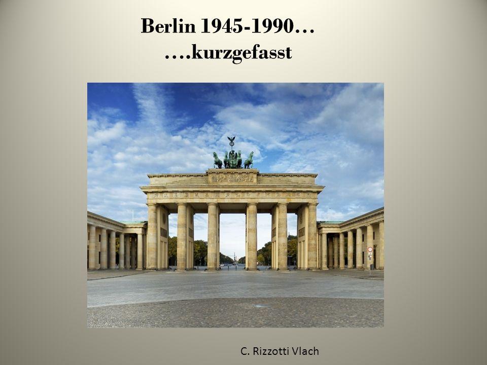 Berlin 1945-1990… ….kurzgefasst