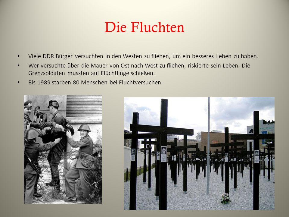 Die Fluchten Viele DDR-Bürger versuchten in den Westen zu fliehen, um ein besseres Leben zu haben.