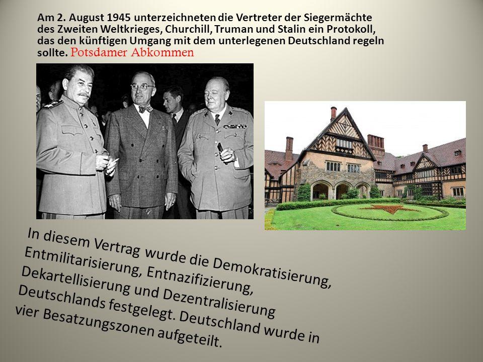 Am 2. August 1945 unterzeichneten die Vertreter der Siegermächte des Zweiten Weltkrieges, Churchill, Truman und Stalin ein Protokoll, das den künftigen Umgang mit dem unterlegenen Deutschland regeln sollte. Potsdamer Abkommen