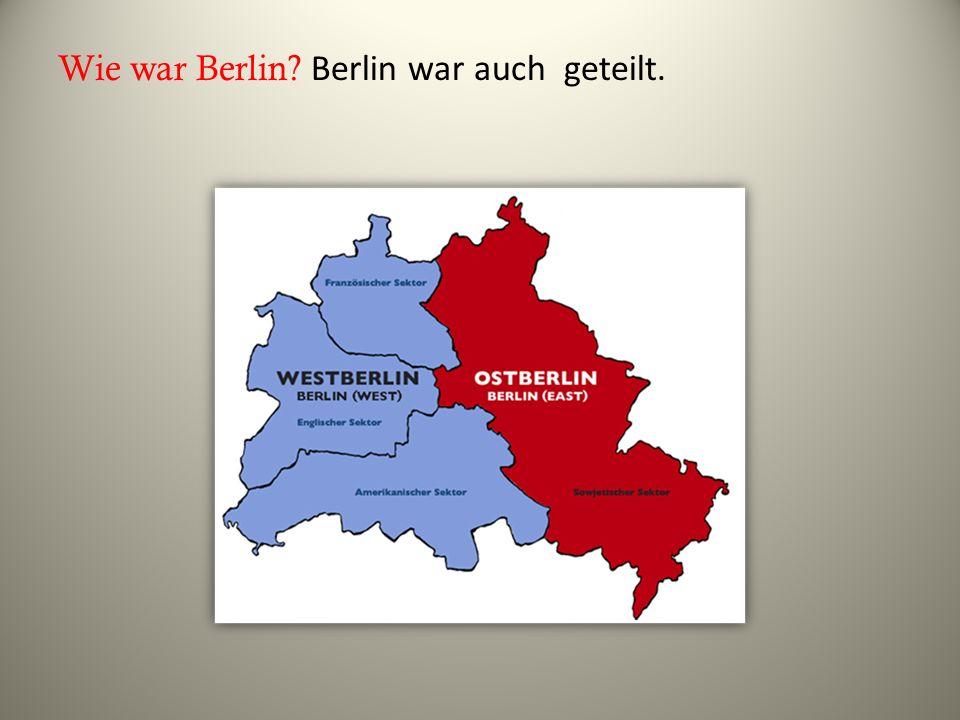 Wie war Berlin Berlin war auch geteilt.