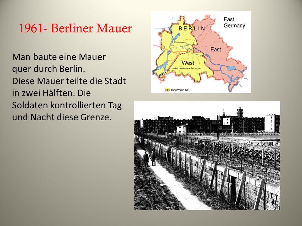 1961- Berliner Mauer Man baute eine Mauer quer durch Berlin.