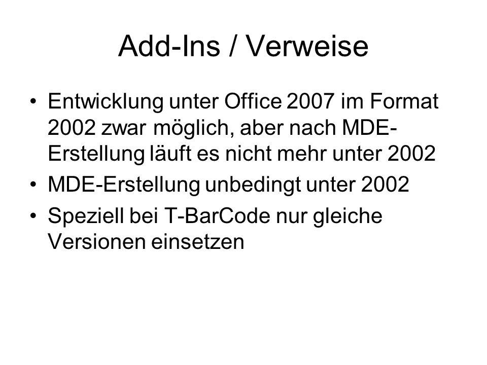Add-Ins / Verweise Entwicklung unter Office 2007 im Format 2002 zwar möglich, aber nach MDE-Erstellung läuft es nicht mehr unter 2002.