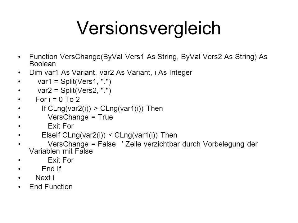 Versionsvergleich Function VersChange(ByVal Vers1 As String, ByVal Vers2 As String) As Boolean. Dim var1 As Variant, var2 As Variant, i As Integer.