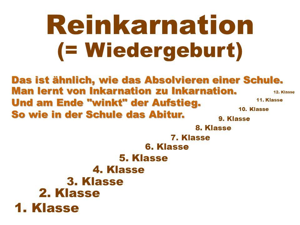 Reinkarnation (= Wiedergeburt) 1. Klasse 2. Klasse 3. Klasse 4. Klasse