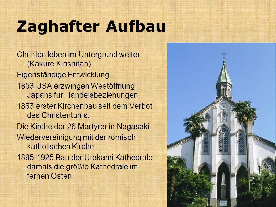 Zaghafter Aufbau Christen leben im Untergrund weiter (Kakure Kirishitan) Eigenständige Entwicklung.