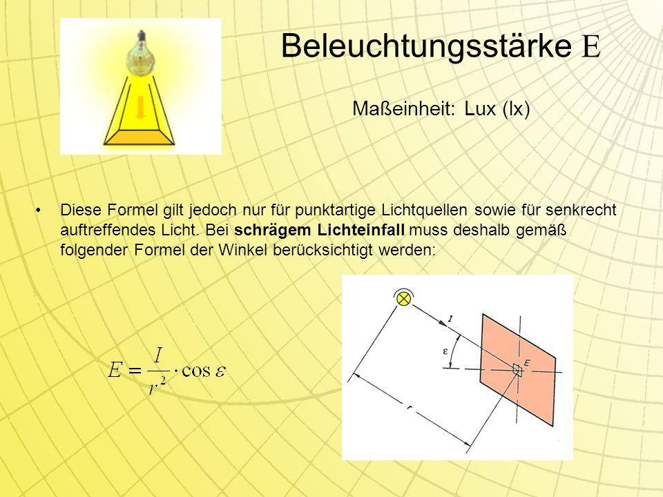 Beleuchtungsstärke E Maßeinheit: Lux (lx)