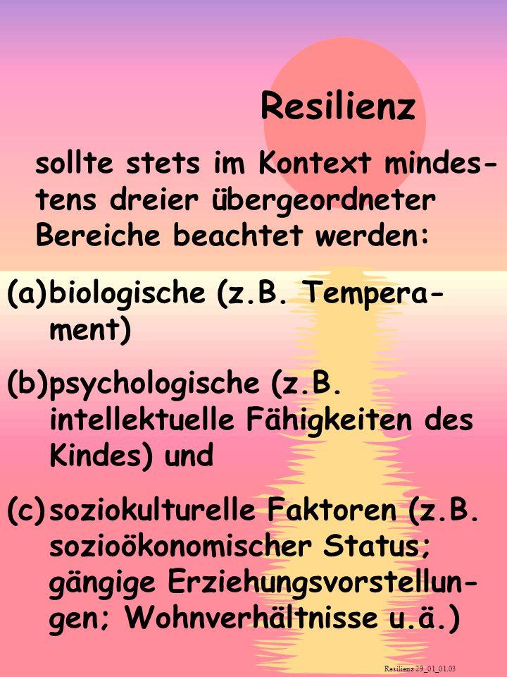 Resilienz sollte stets im Kontext mindes-tens dreier übergeordneter Bereiche beachtet werden: (a) biologische (z.B. Tempera-ment)