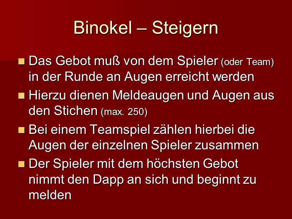 Binokel – Steigern Das Gebot muß von dem Spieler (oder Team) in der Runde an Augen erreicht werden.