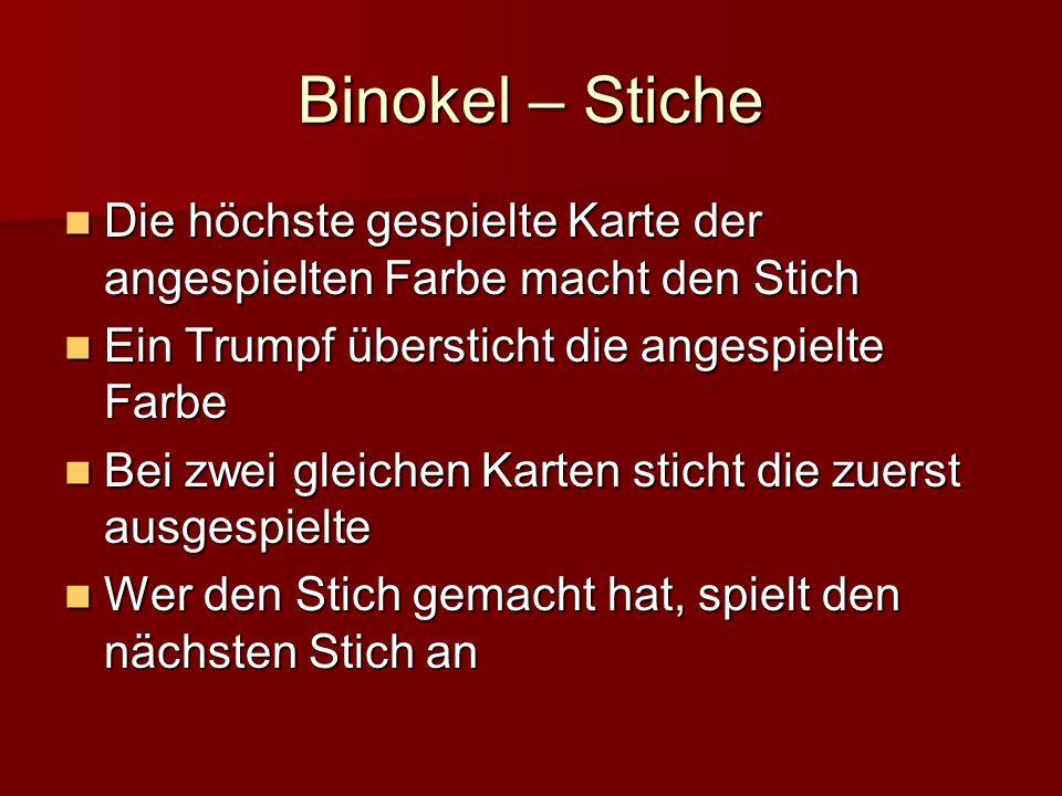 Binokel – Stiche Die höchste gespielte Karte der angespielten Farbe macht den Stich. Ein Trumpf übersticht die angespielte Farbe.