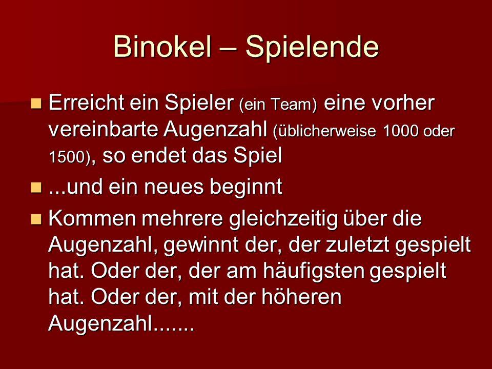 Binokel – Spielende Erreicht ein Spieler (ein Team) eine vorher vereinbarte Augenzahl (üblicherweise 1000 oder 1500), so endet das Spiel.