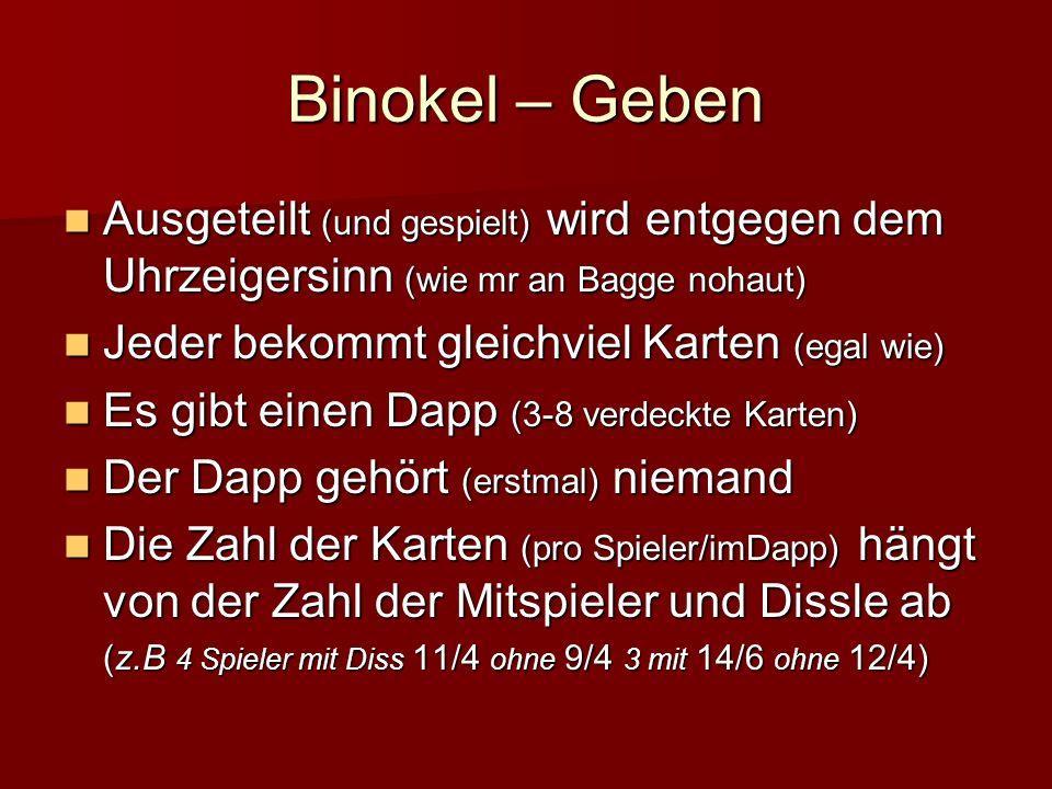 Binokel – Geben Ausgeteilt (und gespielt) wird entgegen dem Uhrzeigersinn (wie mr an Bagge nohaut) Jeder bekommt gleichviel Karten (egal wie)