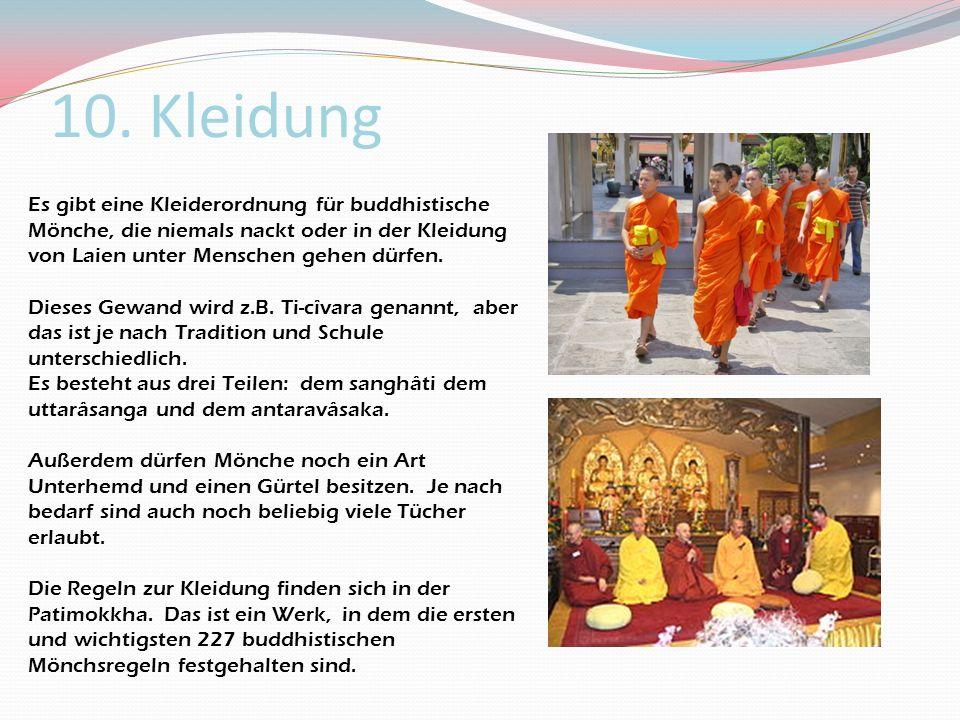 10. Kleidung Es gibt eine Kleiderordnung für buddhistische Mönche, die niemals nackt oder in der Kleidung von Laien unter Menschen gehen dürfen.