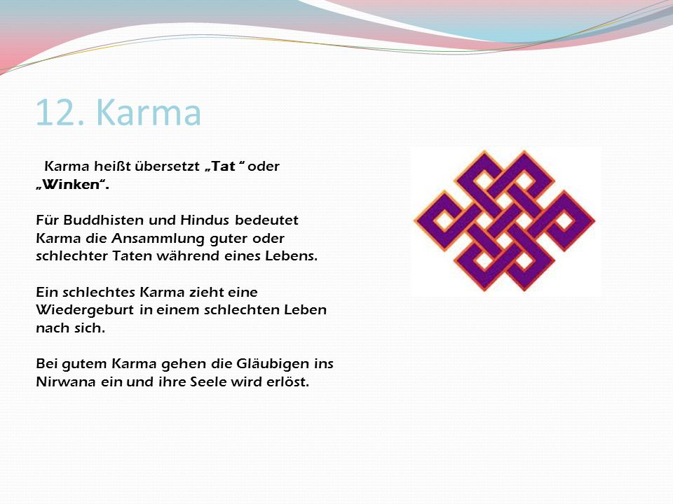 "12. Karma Karma heißt übersetzt ""Tat oder ""Winken ."