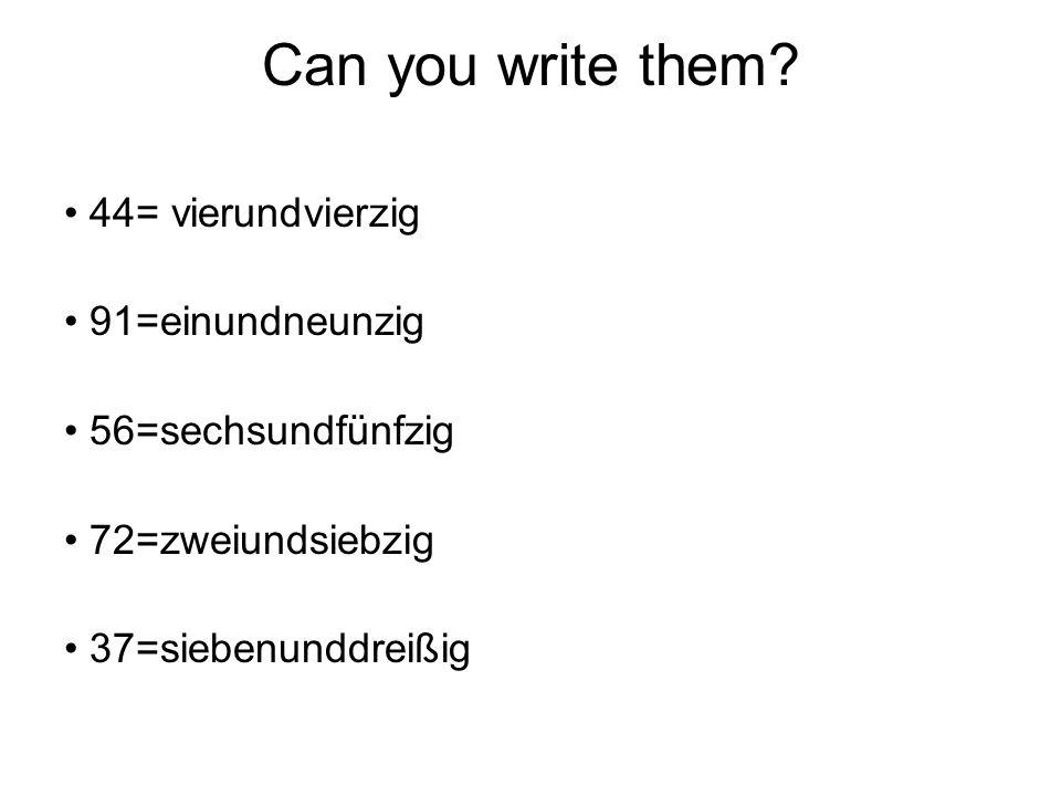 Can you write them • 44= vierundvierzig • 91=einundneunzig