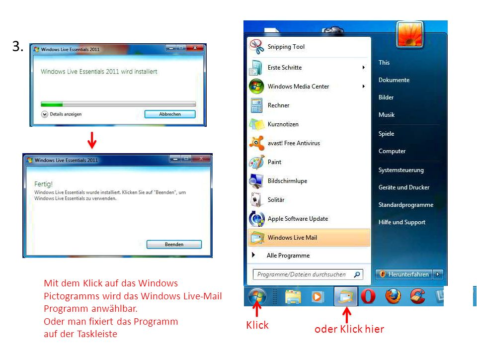 3. Mit dem Klick auf das Windows Pictogramms wird das Windows Live-Mail Programm anwählbar. Oder man fixiert das Programm auf der Taskleiste.