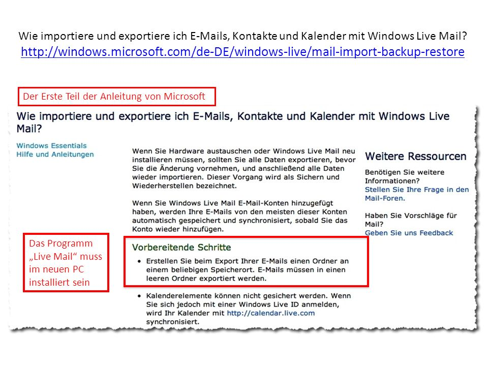 Wie importiere und exportiere ich E-Mails, Kontakte und Kalender mit Windows Live Mail http://windows.microsoft.com/de-DE/windows-live/mail-import-backup-restore
